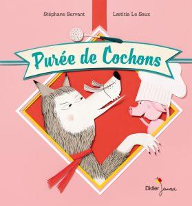 Purée de cochons, S. Servant et L. Le Saux, Didier jeunesse, 2016